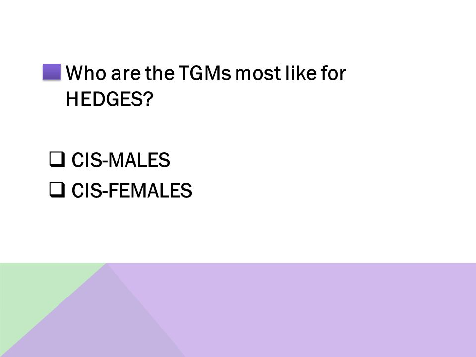 Who are the TGMs most like for HEDGES  CIS-MALES  CIS-FEMALES