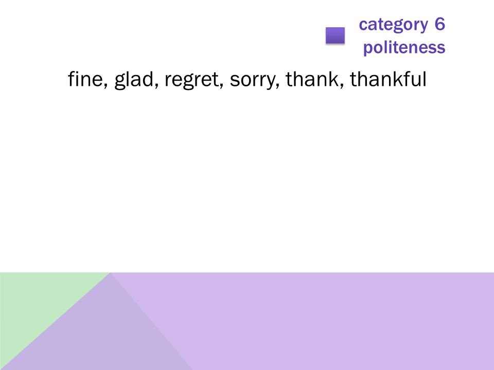 category 6 politeness fine, glad, regret, sorry, thank, thankful