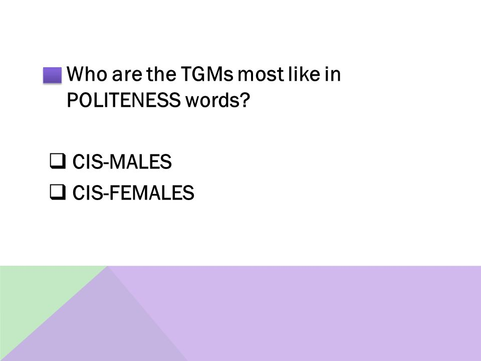 Who are the TGMs most like in POLITENESS words  CIS-MALES  CIS-FEMALES