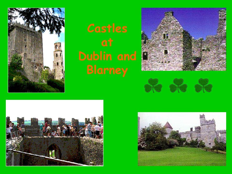Castles at Dublin and Blarney
