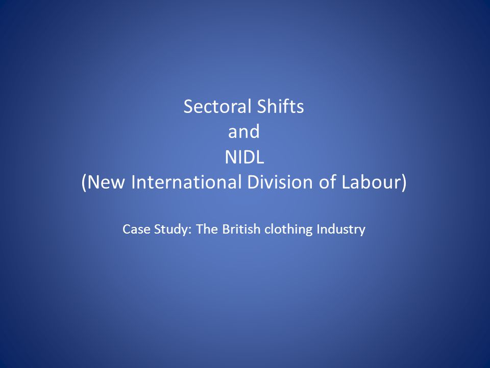 Sectoral Shifts and NIDL (New International Division of Labour) Case Study: The British clothing Industry