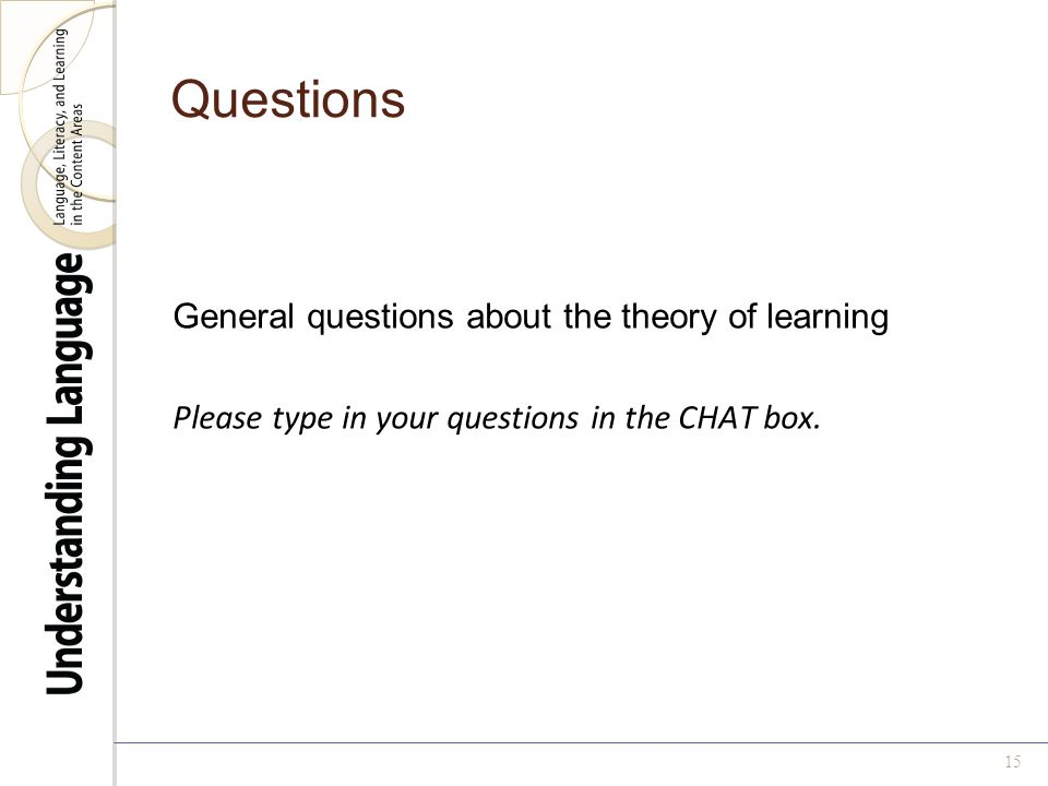 Questions General questions about the theory of learning Please type in your questions in the CHAT box.