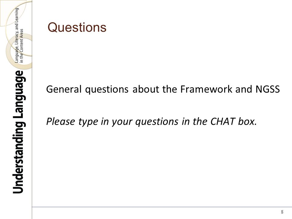 Questions General questions about the Framework and NGSS Please type in your questions in the CHAT box.