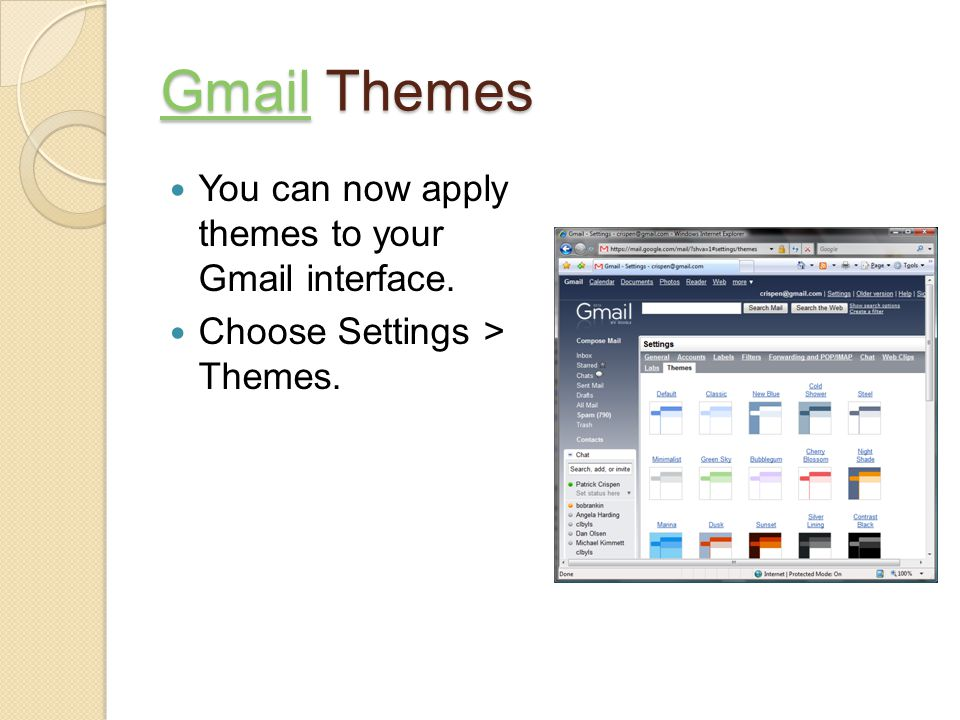 GmailGmail Themes Gmail You can now apply themes to your Gmail interface. Choose Settings > Themes.