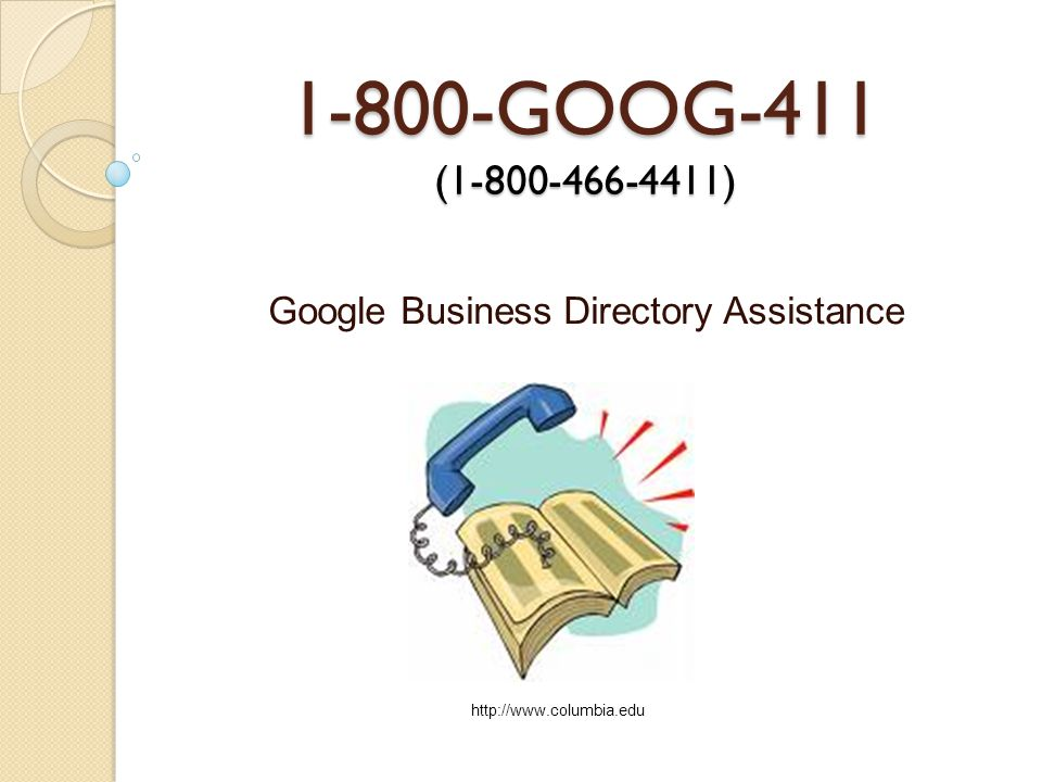 1-800-GOOG-411 (1-800-466-4411) Google Business Directory Assistance http://www.columbia.edu