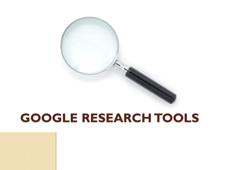 GOOGLE RESEARCH TOOLS
