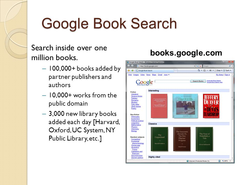 Google Book Search Search inside over one million books. – 100,000+ books added by partner publishers and authors – 10,000+ works from the public doma
