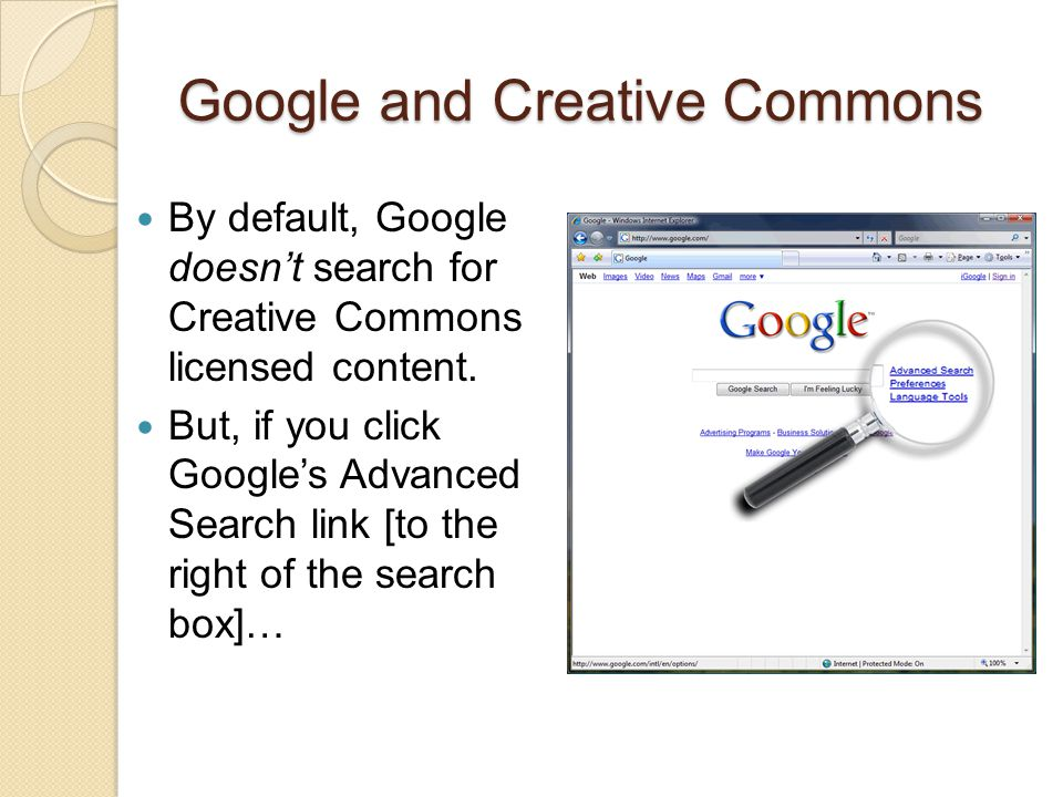 Google and Creative Commons By default, Google doesn't search for Creative Commons licensed content.