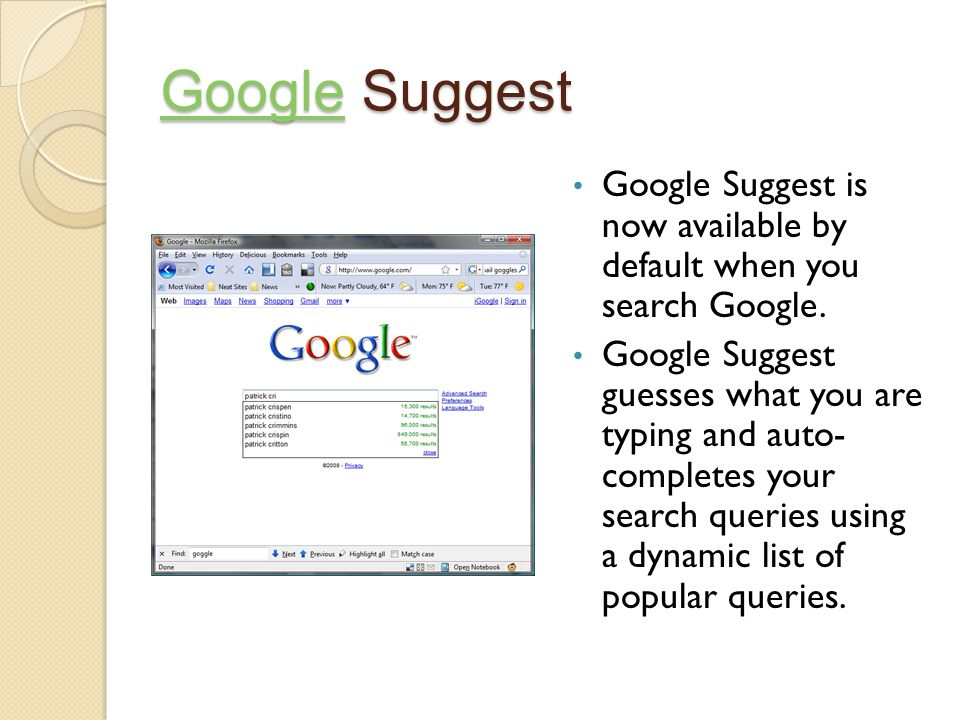 GoogleGoogle Suggest Google Google Suggest is now available by default when you search Google.