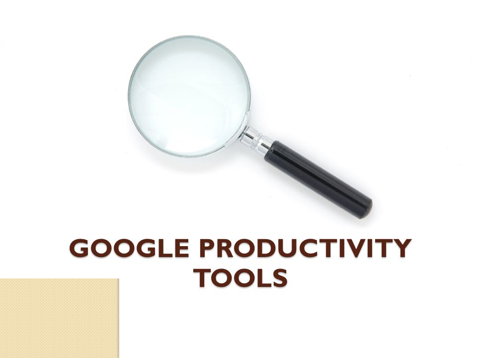 GOOGLE PRODUCTIVITY TOOLS