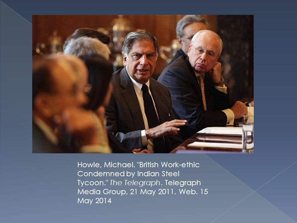 Howie, Michael. British Work-ethic Condemned by Indian Steel Tycoon. The Telegraph.