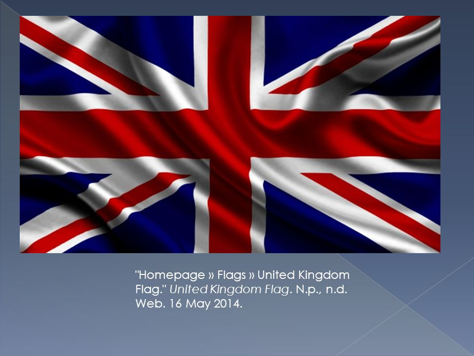 Homepage » Flags » United Kingdom Flag. United Kingdom Flag. N.p., n.d. Web. 16 May 2014.