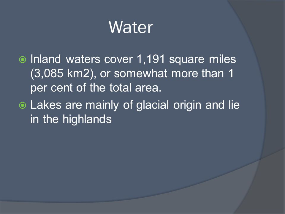 Water  Inland waters cover 1,191 square miles (3,085 km2), or somewhat more than 1 per cent of the total area.