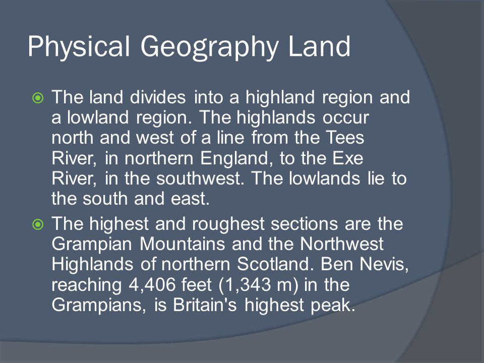 Physical Geography Land  The land divides into a highland region and a lowland region.