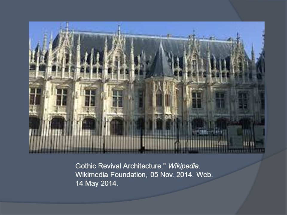 Gothic Revival Architecture. Wikipedia. Wikimedia Foundation, 05 Nov. 2014. Web. 14 May 2014.
