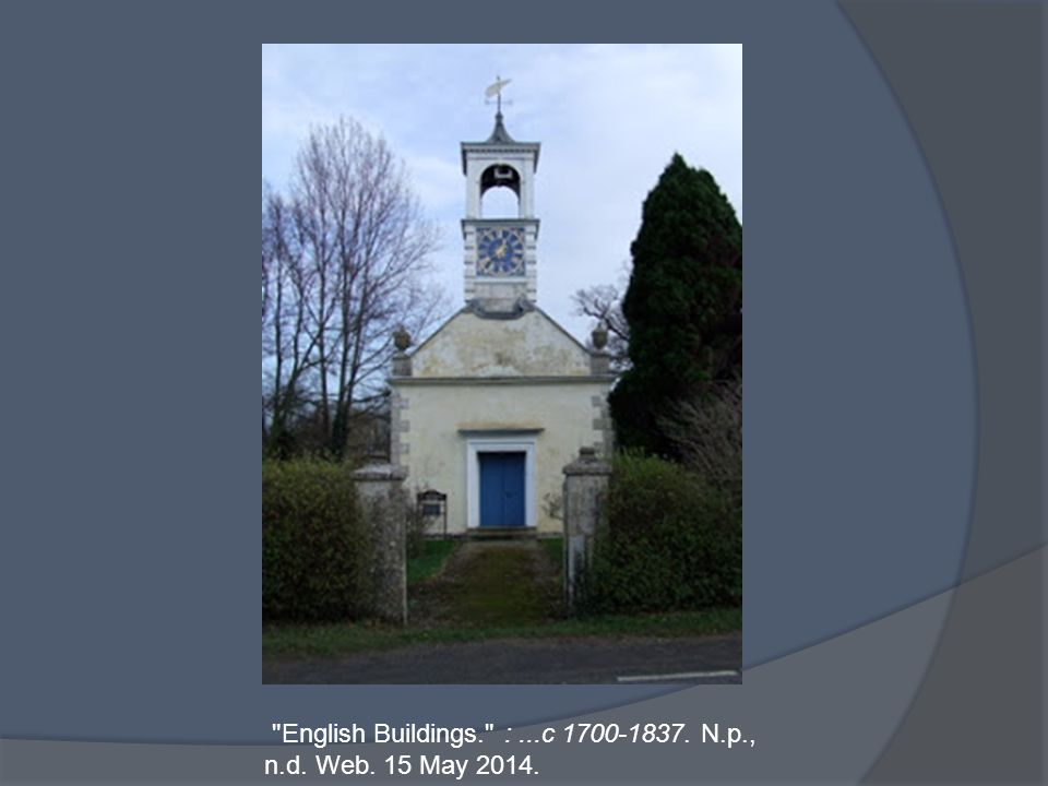 English Buildings. :...c 1700-1837. N.p., n.d. Web. 15 May 2014.