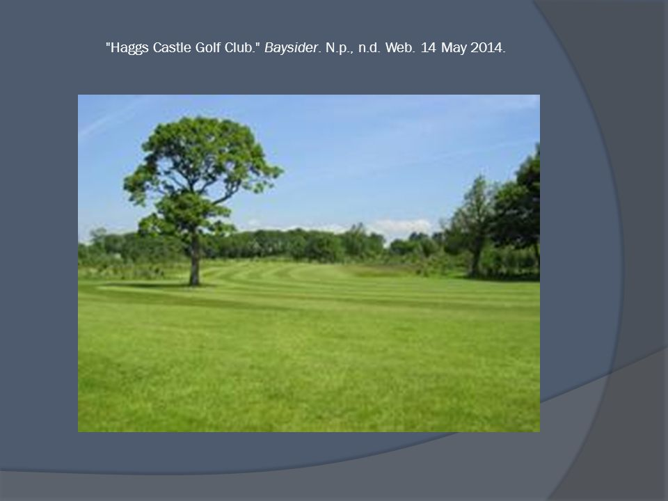 Haggs Castle Golf Club. Baysider. N.p., n.d. Web. 14 May 2014.