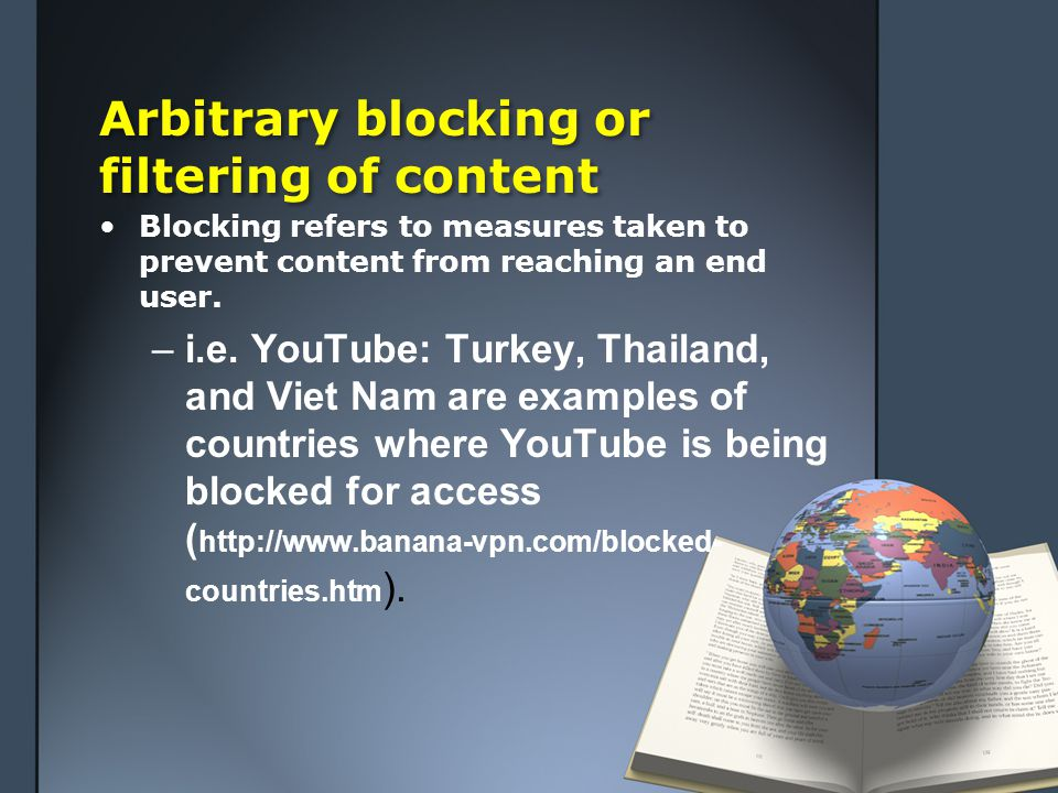 Arbitrary blocking or filtering of content Blocking refers to measures taken to prevent content from reaching an end user.