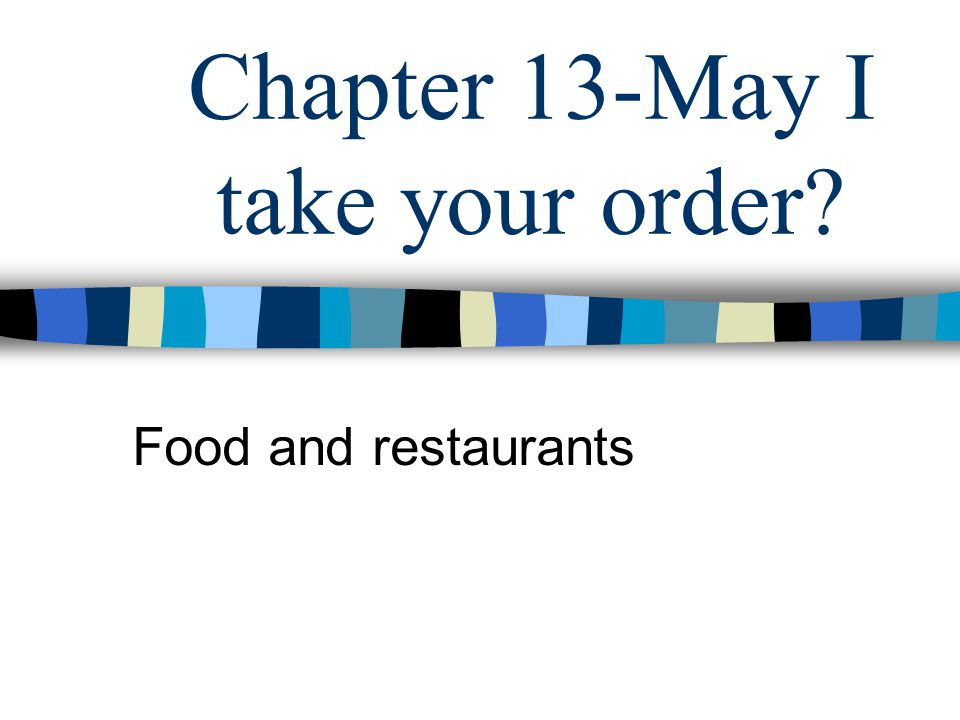 Chapter 13-May I take your order? Food and restaurants