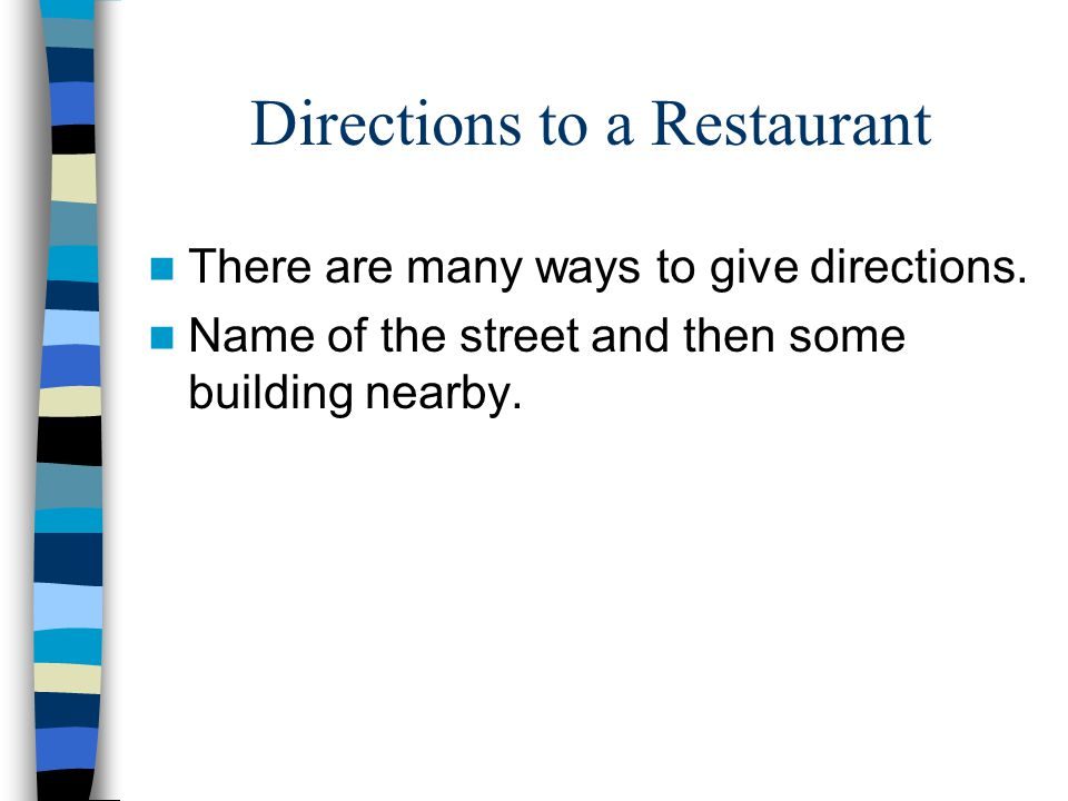 Directions to a Restaurant There are many ways to give directions.