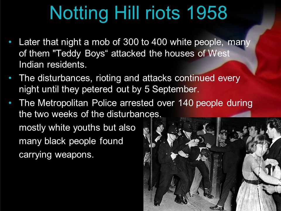 your name Notting Hill riots 1958 Later that night a mob of 300 to 400 white people, many of them