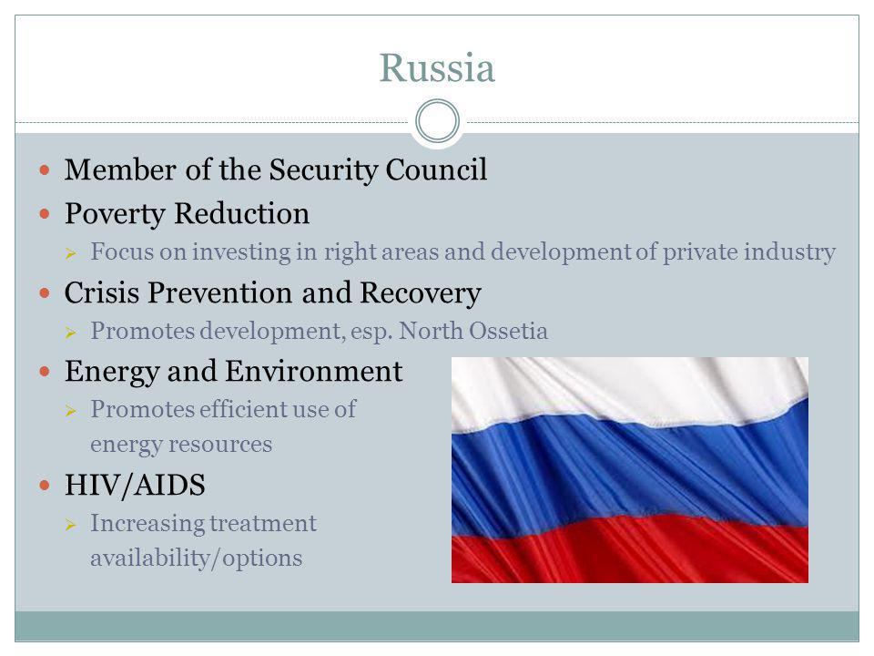 Russia Member of the Security Council Poverty Reduction  Focus on investing in right areas and development of private industry Crisis Prevention and