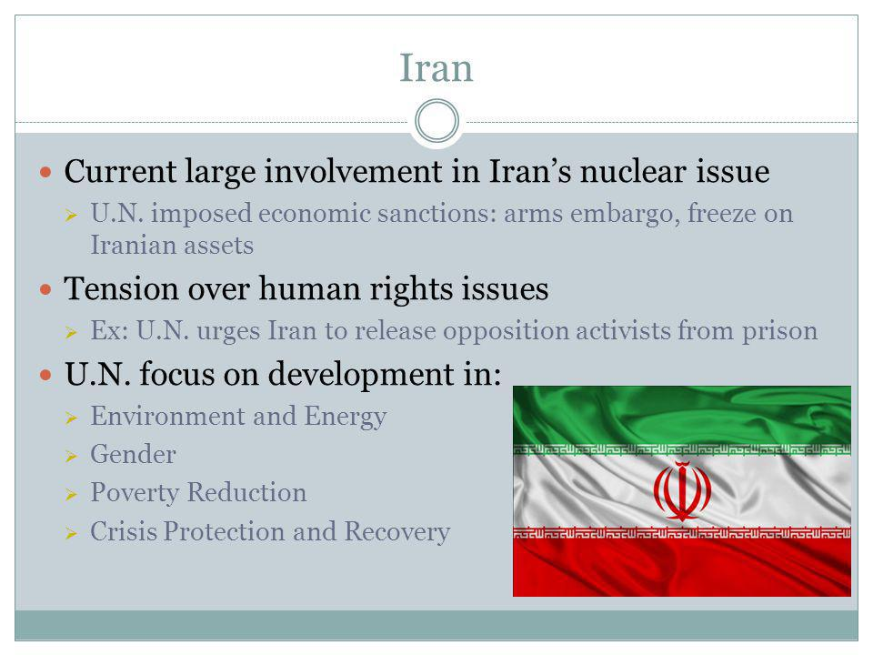 Iran Current large involvement in Iran's nuclear issue  U.N. imposed economic sanctions: arms embargo, freeze on Iranian assets Tension over human ri