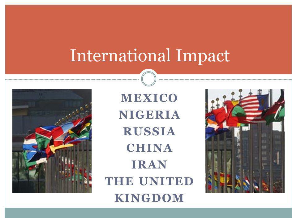 MEXICO NIGERIA RUSSIA CHINA IRAN THE UNITED KINGDOM International Impact