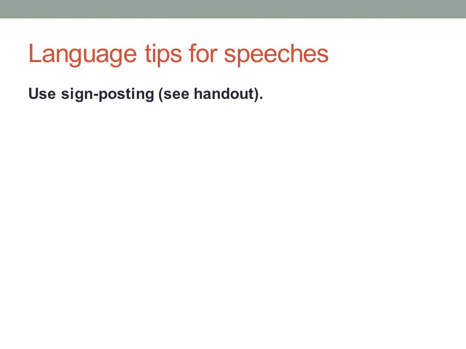 Language tips for speeches Use sign-posting (see handout).