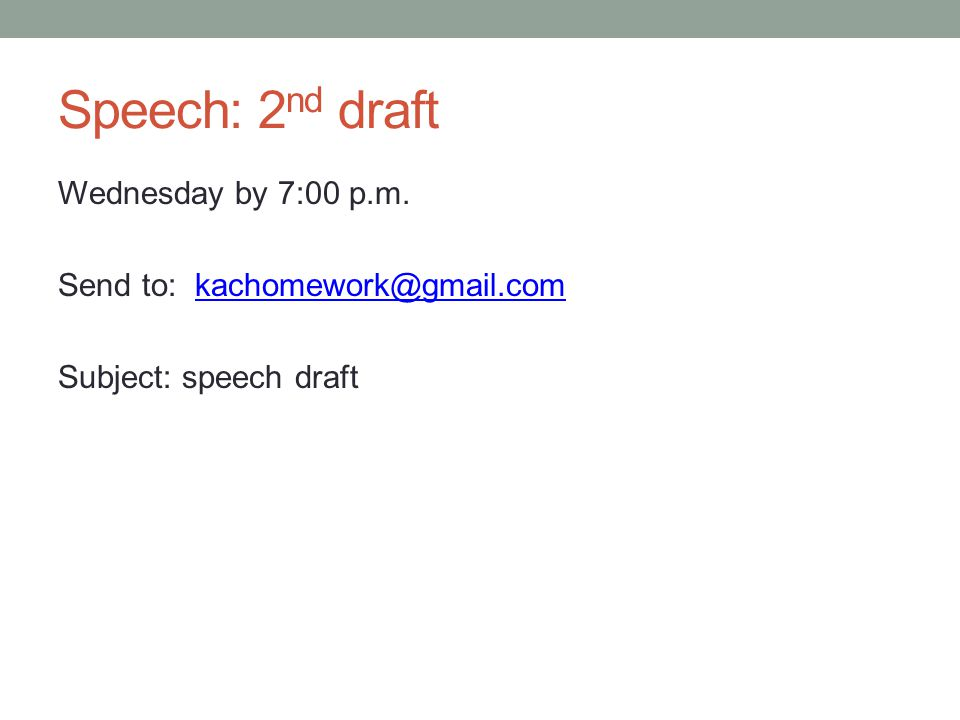 Speech: 2 nd draft Wednesday by 7:00 p.m.