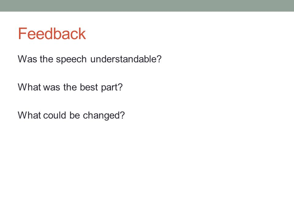 Feedback Was the speech understandable What was the best part What could be changed
