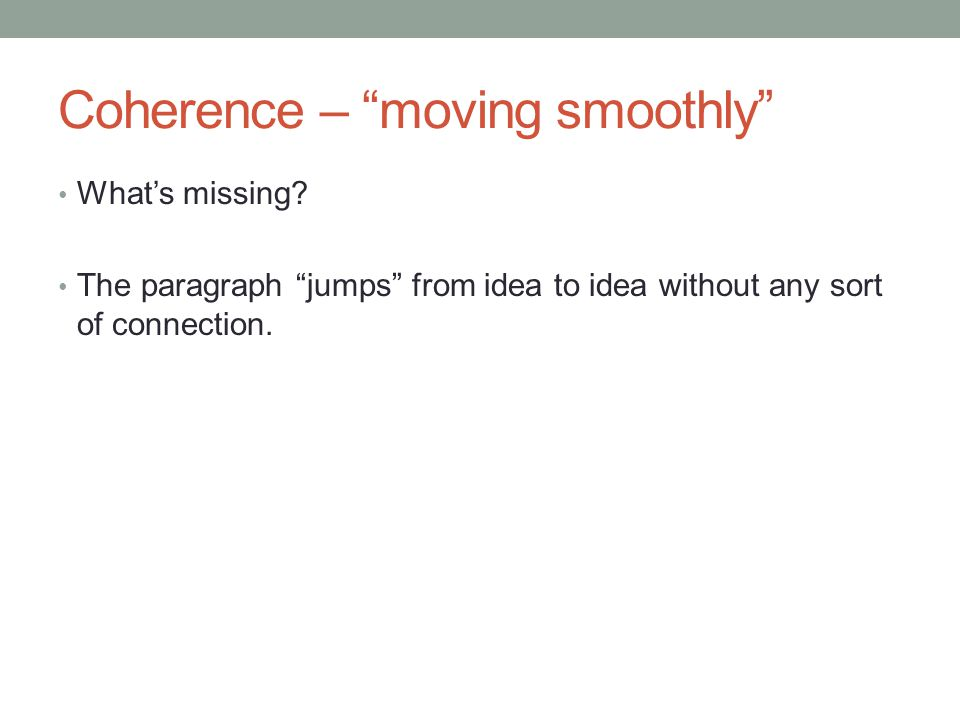 Coherence – moving smoothly There are three ideas here (but the writing is confusing).