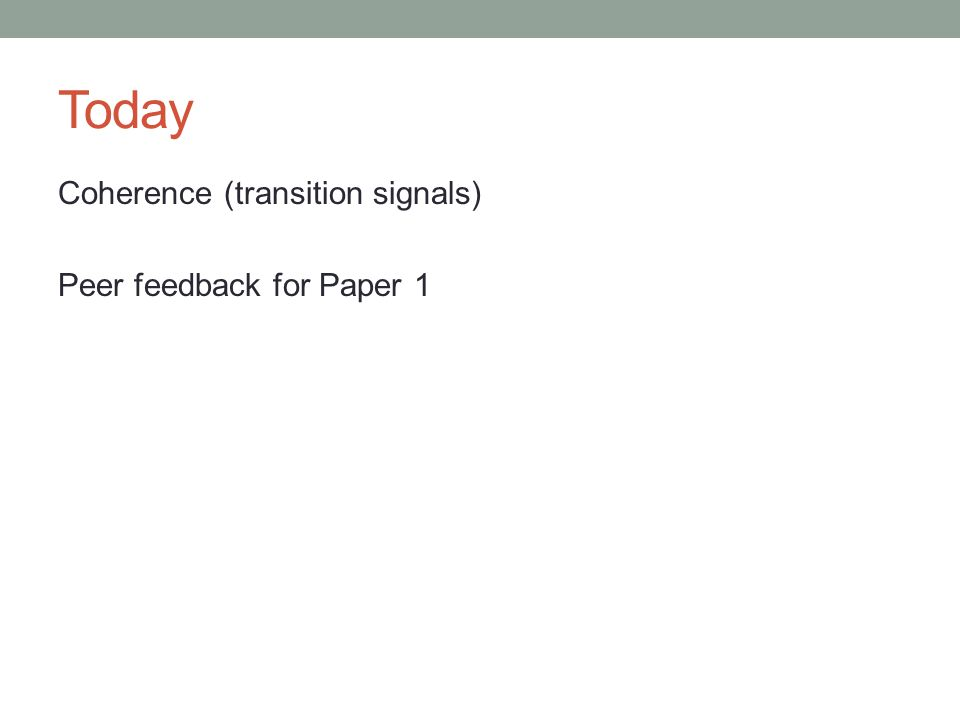 Today Coherence (transition signals) Peer feedback for Paper 1