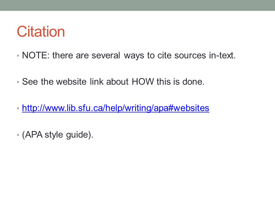 Citation NOTE: there are several ways to cite sources in-text. See the website link about HOW this is done. http://www.lib.sfu.ca/help/writing/apa#web
