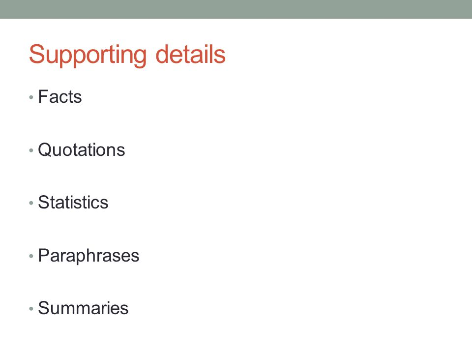 Supporting details Facts Quotations Statistics Paraphrases Summaries