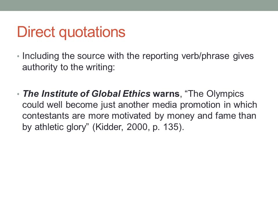 """Direct quotations Including the source with the reporting verb/phrase gives authority to the writing: The Institute of Global Ethics warns, """"The Olymp"""