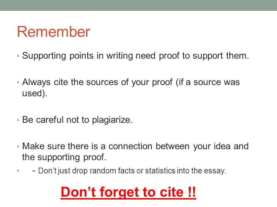 Remember Supporting points in writing need proof to support them. Always cite the sources of your proof (if a source was used). Be careful not to plag