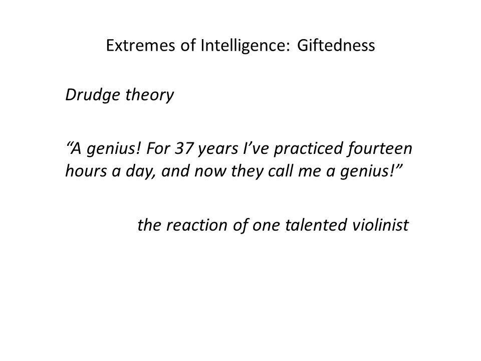 Extremes of Intelligence: Giftedness Drudge theory A genius.