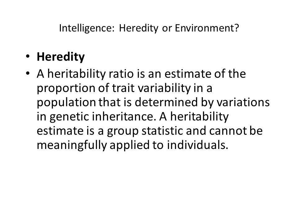 Intelligence: Heredity or Environment.