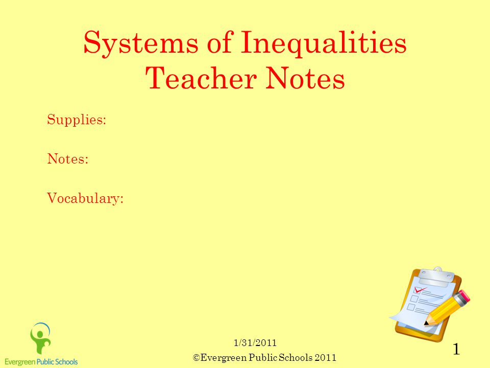 ©Evergreen Public Schools 2011 1 1/31/2011 Systems of Inequalities Teacher Notes Supplies: Notes: Vocabulary: