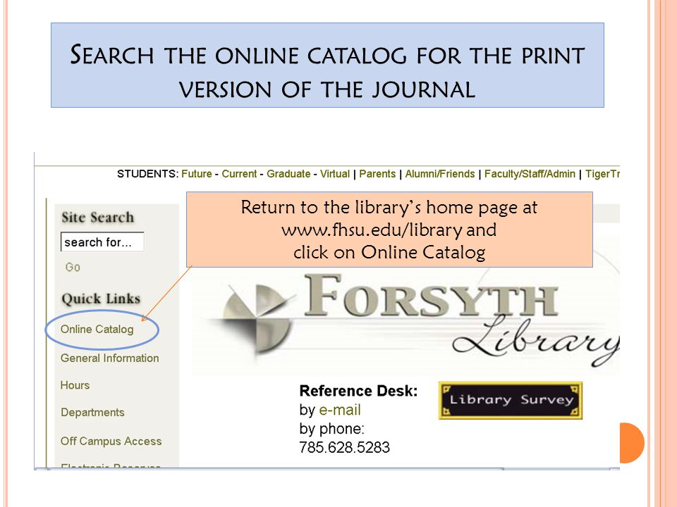 S EARCH THE ONLINE CATALOG FOR THE PRINT VERSION OF THE JOURNAL Return to the library's home page at www.fhsu.edu/library and click on Online Catalog