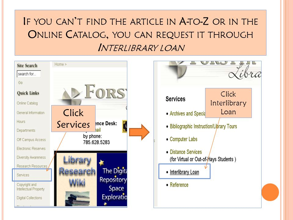 I F YOU CAN ' T FIND THE ARTICLE IN A- TO -Z OR IN THE O NLINE C ATALOG, YOU CAN REQUEST IT THROUGH I NTERLIBRARY LOAN Click Services Click Interlibrary Loan