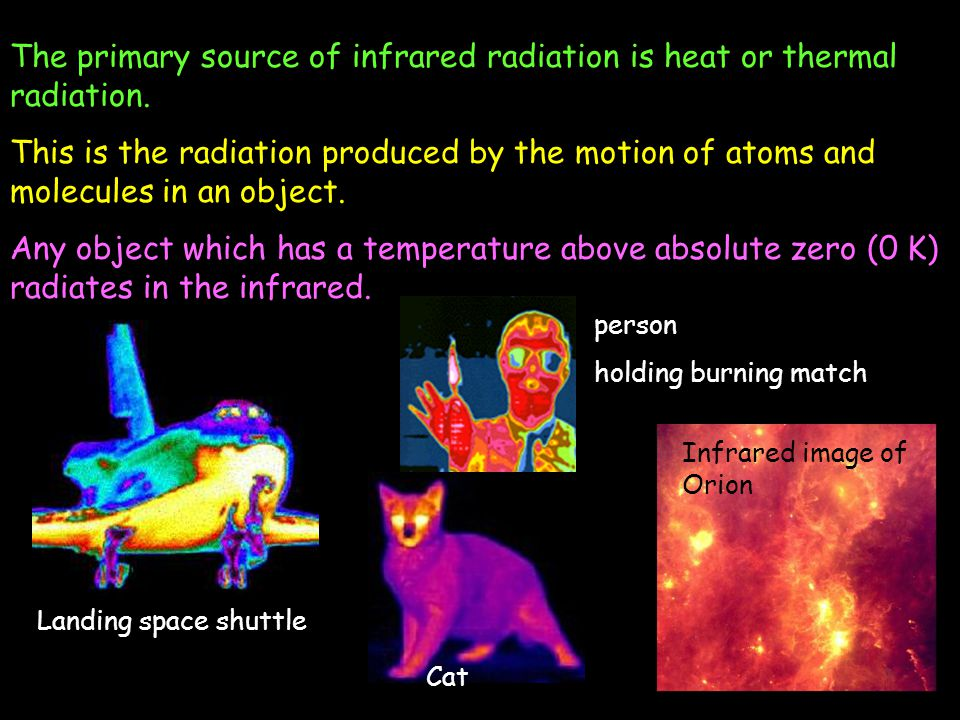 The primary source of infrared radiation is heat or thermal radiation.