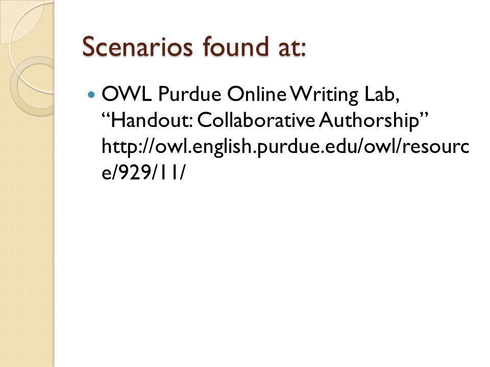 Scenarios found at: OWL Purdue Online Writing Lab, Handout: Collaborative Authorship http://owl.english.purdue.edu/owl/resourc e/929/11/