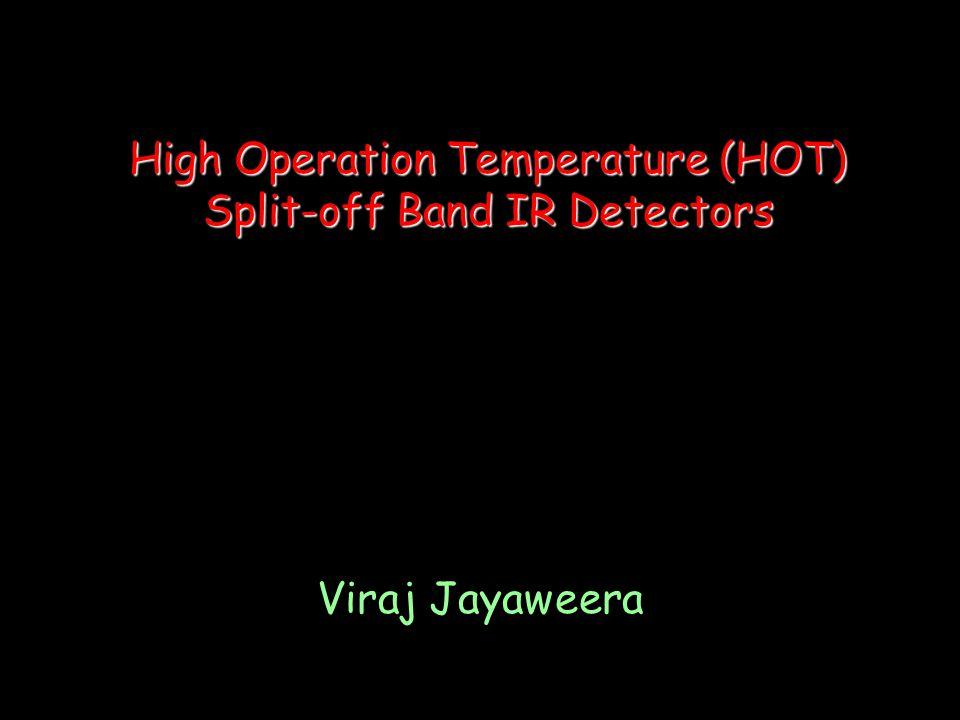 High Operation Temperature (HOT) Split-off Band IR Detectors Viraj Jayaweera