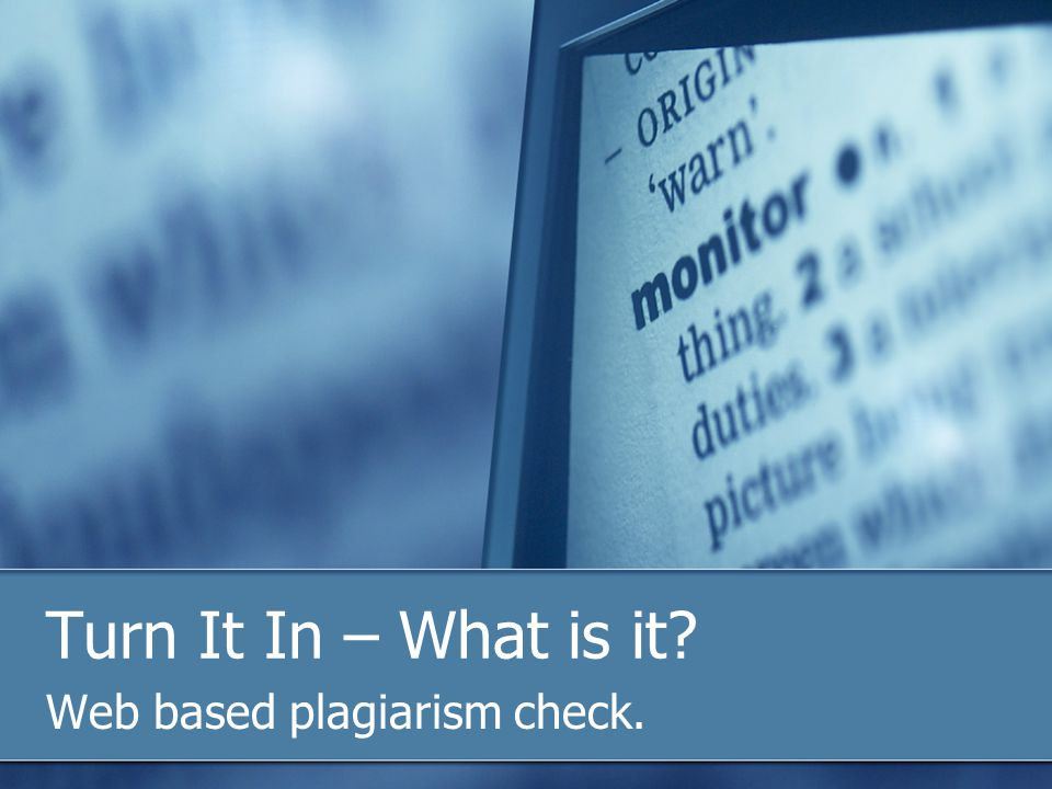 Turn It In – What is it Web based plagiarism check.