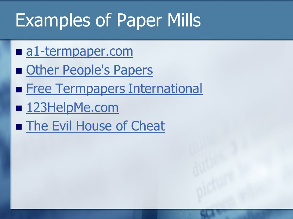 Examples of Paper Mills a1-termpaper.com Other People s Papers Free Termpapers International 123HelpMe.com The Evil House of Cheat