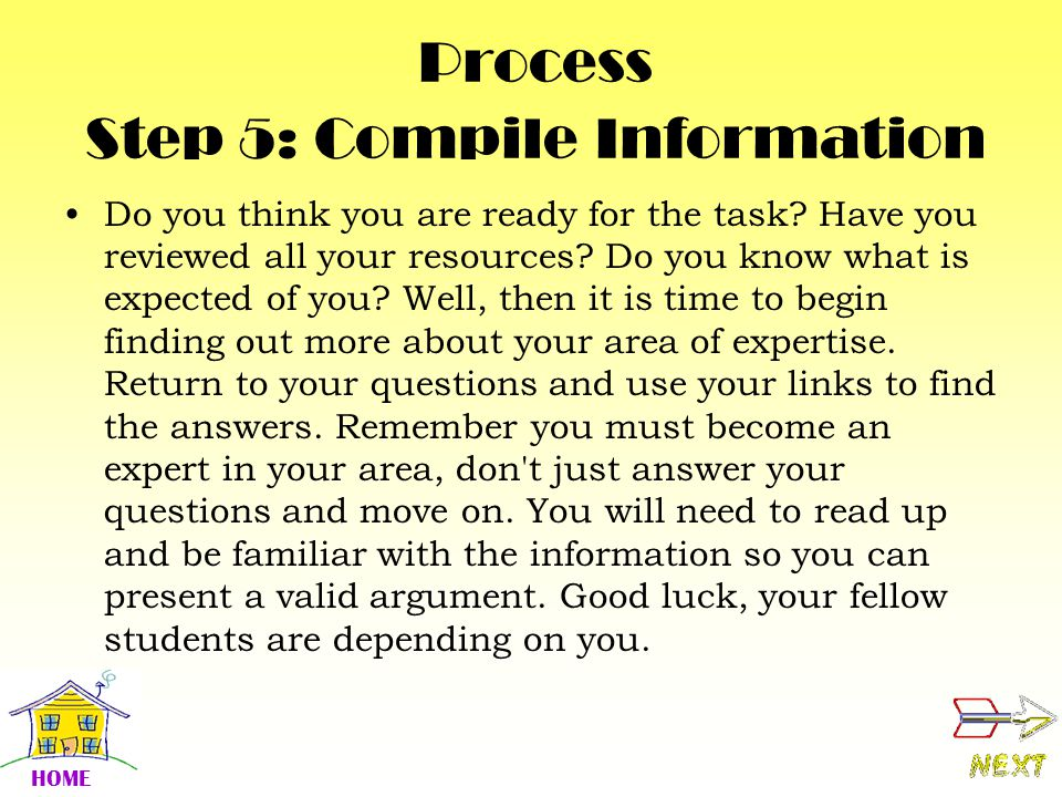 Process Step 5: Compile Information Do you think you are ready for the task.