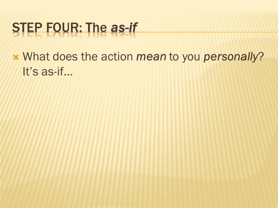  What does the action mean to you personally? It's as-if…