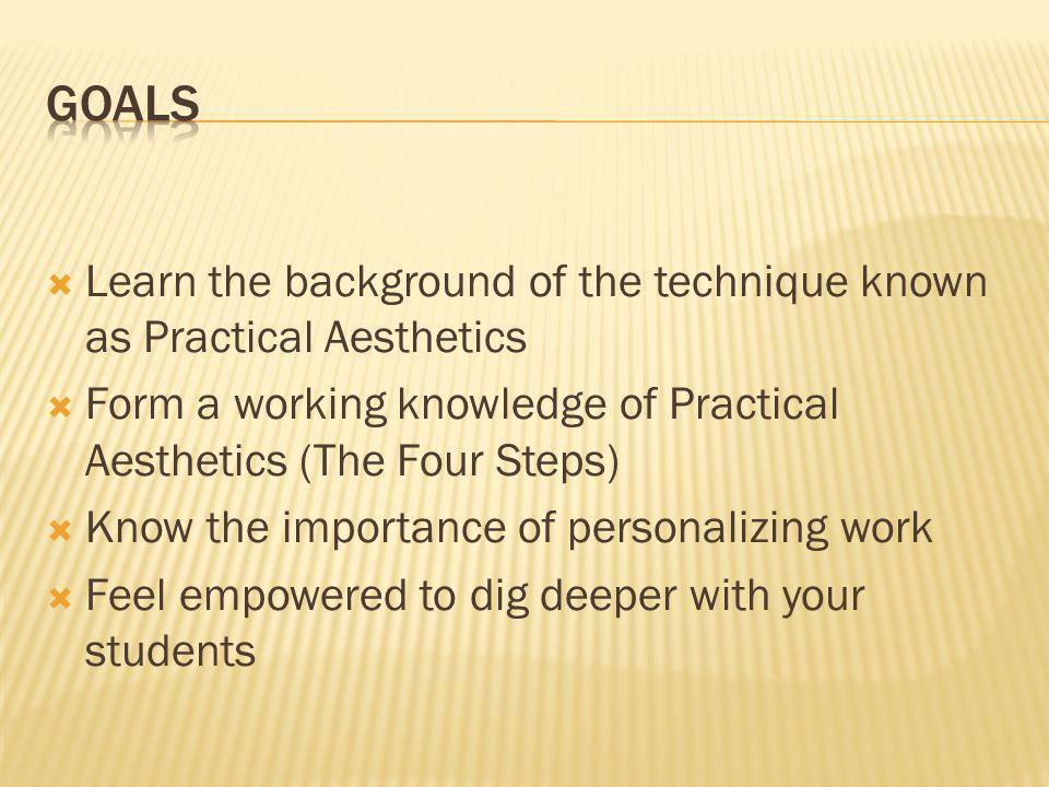  Learn the background of the technique known as Practical Aesthetics  Form a working knowledge of Practical Aesthetics (The Four Steps)  Know the i